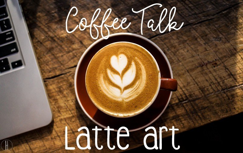 Coffee Talk // Latte Art