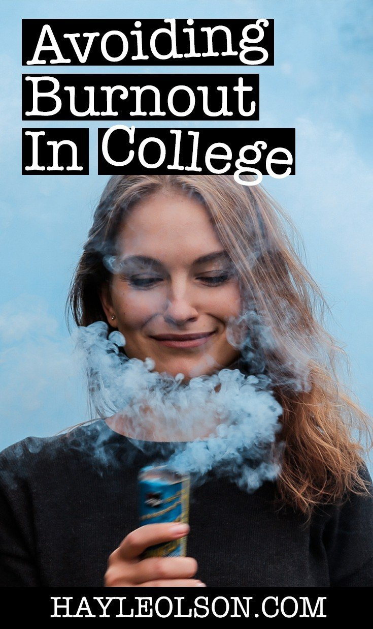 avoiding burnout | college tips | hayle olson | www.hayeolson.com